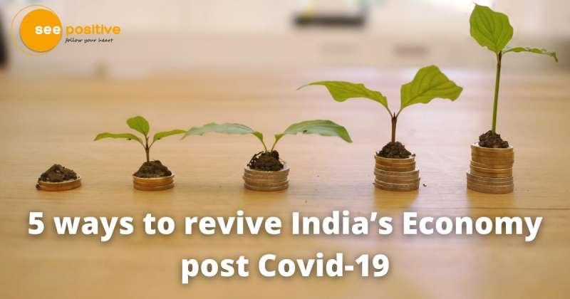 5 WAYS TO REVIVE INDIA'S ECONOMY POST COVID-19